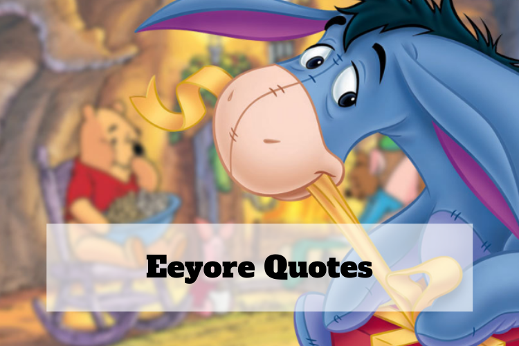 A Few Eeyore Quotes to Brighten Your Day and Would Be Nice