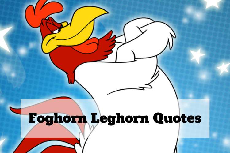 Timeless Foghorn Leghorn, Character Little Chicken Quotes
