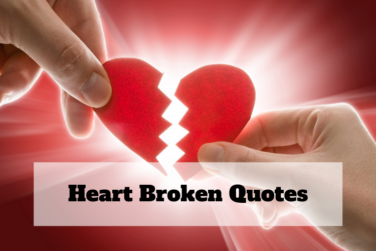 65+ Heart Broken Quotes, Saying Getting Your Heartbroken