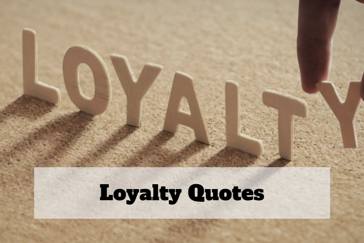 27+ Loyalty Quotes, That Will Change Your Life